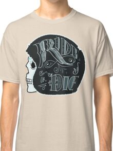 Ride Or Die Classic T-Shirt