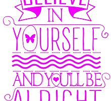Believe In Yourself, And You'll Be Alright by papabuju