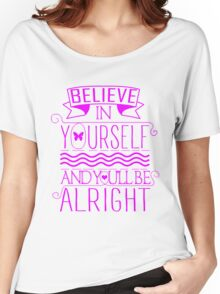 Believe In Yourself, And You'll Be Alright Women's Relaxed Fit T-Shirt
