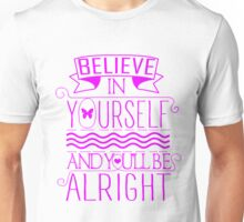 Believe In Yourself, And You'll Be Alright Unisex T-Shirt