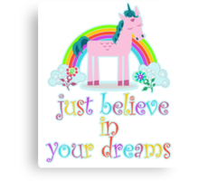 Unicorn, Just Believe In Your Dreams Canvas Print