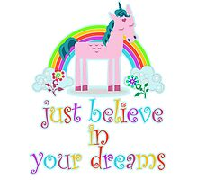 Unicorn, Just Believe In Your Dreams Photographic Print