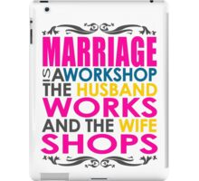 Marriage Is A Workshop, Husband Works, Wife Shops iPad Case/Skin