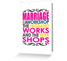 Marriage Is A Workshop, Husband Works, Wife Shops Greeting Card