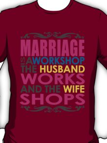 Marriage Is A Workshop, Husband Works, Wife Shops T-Shirt