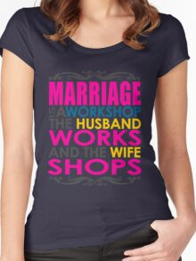 Marriage Is A Workshop, Husband Works, Wife Shops Women's Fitted Scoop T-Shirt