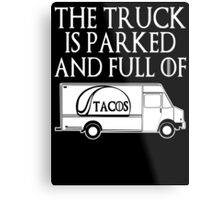 The Truck is Parked and Full of Tacos Metal Print
