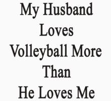 My Husband Loves Volleyball More Than He Loves Me  by supernova23