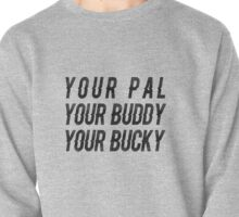 Your pal, Your buddy, Your Bucky Pullover