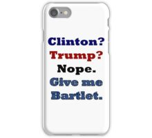 Clinton? Trump? Nope. Bartlet. iPhone Case/Skin