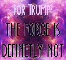 the force is not with trump Sticker