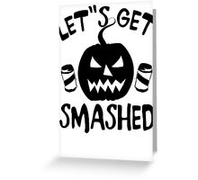 Let's get smashed Greeting Card
