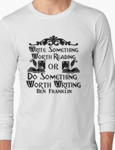 Do Something Worth Writing - Ben Franklin Quote Long Sleeve T-Shirt