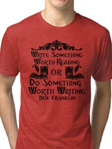 Do Something Worth Writing - Ben Franklin Quote Tri-blend T-Shirt