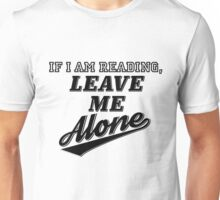 Leave Me Alone, If I Am Reading Unisex T-Shirt