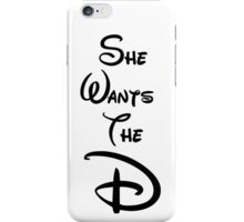 "She Wants the ""D"" iPhone Case/Skin"