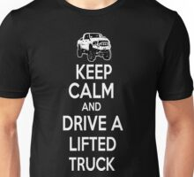 KEEP CALM AND DRIVE A LIFTED TRUCK Unisex T-Shirt