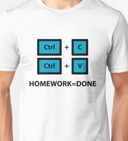 (Copy and Paste) Homework = Done Unisex T-Shirt