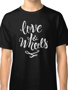 love and wheels Classic T-Shirt