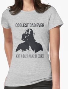 COOLEST DAD EVER next to Darth Vader Womens Fitted T-Shirt