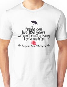 People can Live for 100 Years without really living for a minute - Logan Huntzberger (Gilmore Girls) Unisex T-Shirt