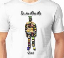 We Are What We Eat Unisex T-Shirt