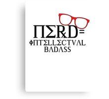 Nerd = Intellectual Badass Canvas Print