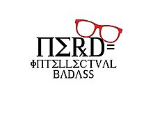 Nerd = Intellectual Badass Photographic Print