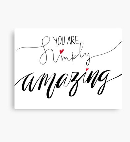 You are simply amazing Canvas Print