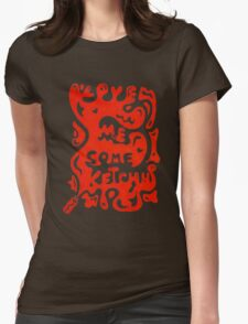 Love Me Some Ketchup Womens Fitted T-Shirt