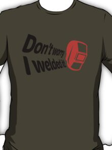 Don't worry I welded it! (1) T-Shirt