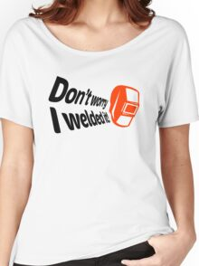 Don't worry I welded it! (1) Women's Relaxed Fit T-Shirt