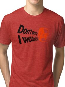 Don't worry I welded it! (1) Tri-blend T-Shirt