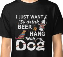 I just want to drink beer and hang with my dog Art Print Classic T-Shirt