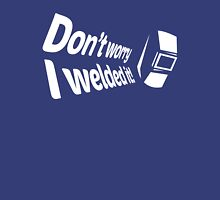 Don't worry I welded it! (5) Unisex T-Shirt