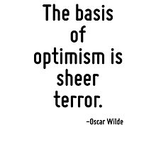 The basis of optimism is sheer terror. Photographic Print