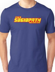 I'm a sociopath and I dont care Unisex T-Shirt