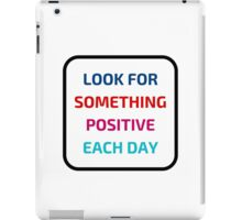 LOOK FOR SOMETHING POSITIVE EACH DAY iPad Case/Skin
