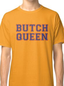 Butch Queen [Rupaul's Drag Race] Classic T-Shirt