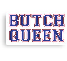 Butch Queen [Rupaul's Drag Race] Canvas Print