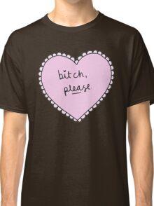 bitch please heart Classic T-Shirt