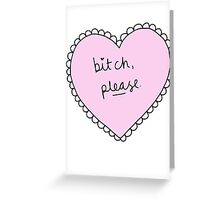 bitch please heart Greeting Card