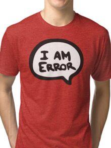 I AM ERROR Tri-blend T-Shirt
