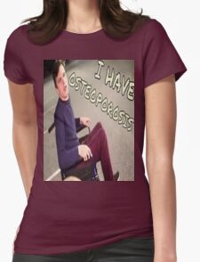 I have Osteoporosis Womens Fitted T-Shirt