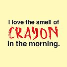 I love the small of crayon in the morning by jazzydevil