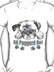 Puggerd out pug  T-Shirt