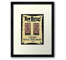 NOW HIRING!  WALL BUILDERS for Trump! Framed Print