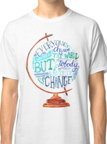 Typography Vintage Globe - Everyone wants to change the world Classic T-Shirt