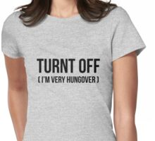 Turnt off - I'm an very hungover Womens Fitted T-Shirt