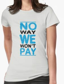 No Way We Won't Pay Womens Fitted T-Shirt